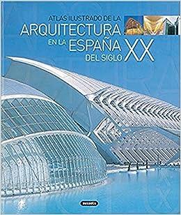 La arquitectura en a España del siglo XX Atlas Ilustrado: Amazon.es: Susaeta, Equipo: Libros