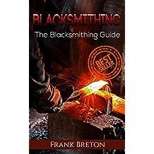 Blacksmiting: The Blacksmithing Guide (Blacksmithing, blacksmith, how to blacksmith, how to blacksmithing, metal work)