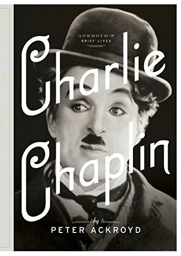 Charlie Chaplin: A Brief Life (Ackroyd's Brief Lives)