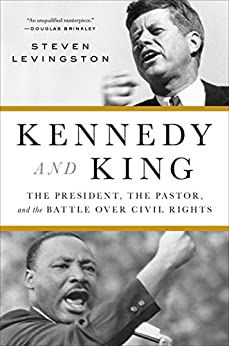 Kennedy and King: The President, the Pastor, and the Battle over Civil Rights by [Levingston, Steven]