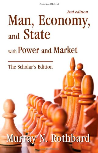 Man, Economy, and State with Power and Market, Scholar's Edition (Man Economy And State With Power And Market)