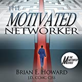 The Motivated Networker: A Proven System to Leverage Your Network in a Job Search: The Motivated Series