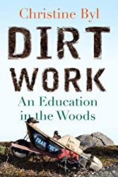 Dirt Work: An Education in the Woods by Christine Byl (2014-03-11)
