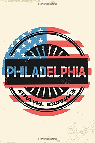 Philadelphia Travel Journal: Blank Travel Notebook (6x9), 108 Lined Pages, Soft Cover (Blank Travel Journal)(Travel Journals To Write In)(US Flag)
