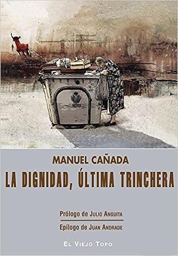 La dignidad, última trinchera: Amazon.es: Manuel Cañada ...
