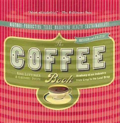 The Coffee Book: Anatomy of an Industry from Crop to the Last Drop (Bazaar Book) by Nina Luttinger, Gregory Dicum
