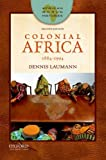 Colonial Africa: 1884-1994 (African World Histories)