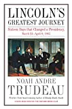Lincoln's Greatest Journey: Sixteen Days that Changed a Presidency, March 24 - April 8, 1865