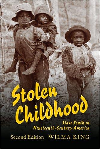 Stolen Childhood Second Edition Slave Youth In Nineteenth Century America Blacks The Diaspora Wilma King 9780253222640 Amazon Books