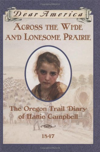 Download Across the Wide and Lonesome Prairie: The Oregon Trail Diary of Hattie Campbell, 1847 (Dear America Series) pdf epub