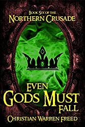 Even Gods Must Fall: The Northern Crusade Book 6