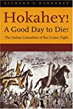 Hokahey! A Good Day to Die!, Richard G. Hardorff and Richard Hardoff, 0803273223