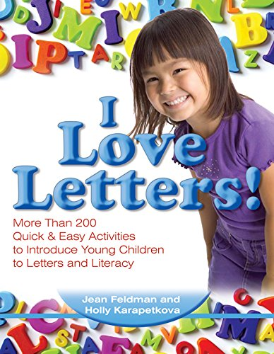 I Love Letters: More Than 200 Quick & Easy Activities to Introduce Young Children to Letters and Literacy