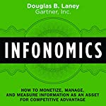 Infonomics: How to Monetize, Manage, and Measure Information as an Asset for Competitive Advantage | Douglas B. Laney