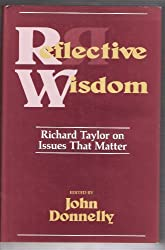 Reflective Wisdom: Richard Taylor on Issues That Matter