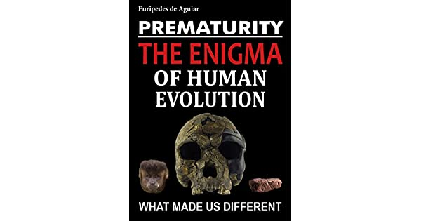 prematurity the enigma of human evolution english edition