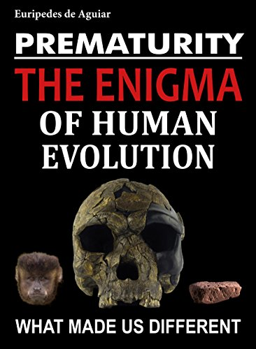 Prematurity: the enigma of human evolution