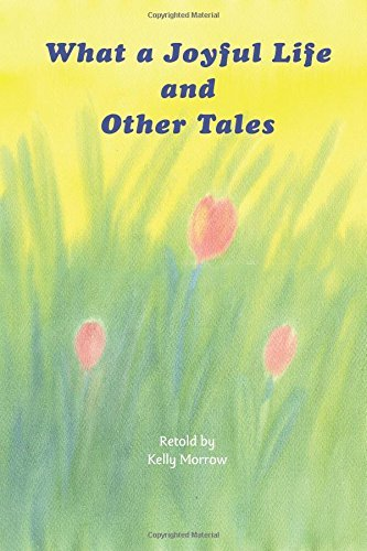By Kelly Morrow What a Joyful Life: And Other tales (1st Frist Edition) [Paperback] pdf