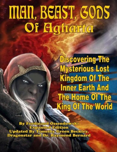 Man, Beast, Gods of Agharta - Discovering The Mysterious Lost Kingdom of the Inner Earth and the Home of the King of the