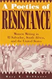 img - for A Poetics of Resistance: Women Writing in El Salvador, South Africa, and the United States by Mary K. DeShazer (1994-08-15) book / textbook / text book