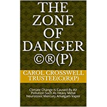 THE ZONE OF DANGER ©®(P): The Dead Are Killing the Living: Through Neurotoxic Mercury Amalgam Vapor, The Enemy Within Cremation, Climate Change Is Caused (THE ZONE OF DANGER©®(P) Book 1)