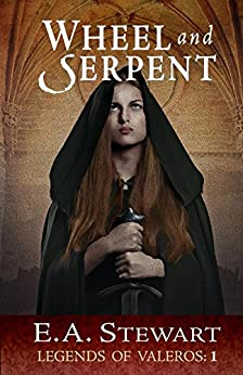 Wheel and Serpent (Legends of Valeros Book 1) by [Stewart, E.A.]