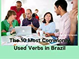The 10 Most Commonly Used Verbs in Brazil: Os 10 Verbos Mais Usados No Brasil (Portuguese Edition)