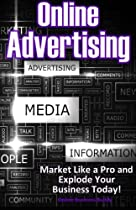 Online Advertising: Market Like a Pro and Explode Your Business!