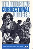 The Effective Correctional Officer, American Correctional Association, 0929310640