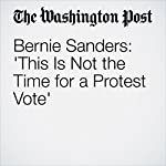 Bernie Sanders: 'This Is Not the Time for a Protest Vote' | David Weigel