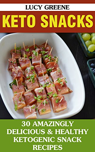 Keto Snacks: 30 Amazingly Delicious & Healthy Ketogenic Snack Recipes by Lucy Greene
