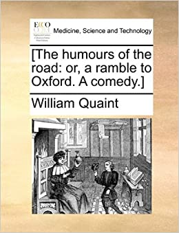 [The humours of the road: or, a ramble to Oxford. A comedy.]