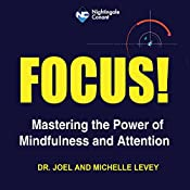 Focus!: Mastering the Power of Mindfulness and Attention | Joel Levey, Michelle Levey