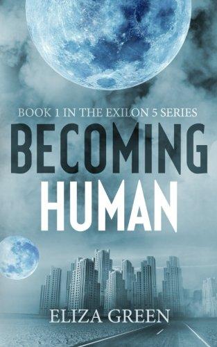 Becoming Human: A Dystopian Post Apocalyptic Novel (Exilon 5 Book 1) (Volume 1)