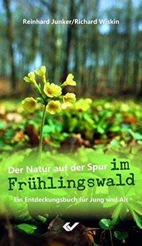 Der Natur auf der Spur im Frühlingswald: Ein Entdeckungsbuch für Jung und Alt