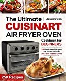 The Ultimate Cuisinart Air Fryer Oven Cookbook for Beginners: 250 Delicious Recipes for Your Cuisinart Air Fryer Toaster Oven (Cuisinart Oven coobkook)