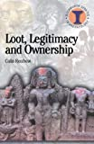 Loot, Legitimacy and Ownership: The Ethical Crisis in Archaeology (Debates in Archaeology)
