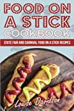 Food on a Stick Cookbook: State Fair and Carnival Food on a Stick Recipes