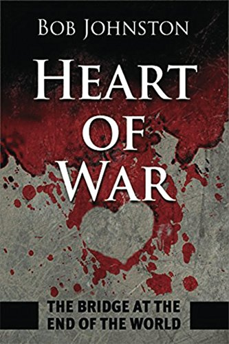 Download Heart of War: The Bridge at the End of The World ebook