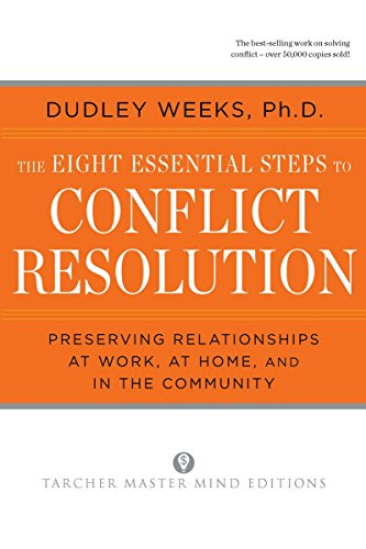 The Eight Essential Steps to Conflict Resolution: Preseverving Relationships at Work, at Home, and in the Community