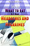 Tell Me What to Eat If I Have Headaches and Migraines, Elaine Magee, 1404218386