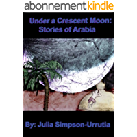 Under a Crescent Moon: Stories of Arabia (English Edition)