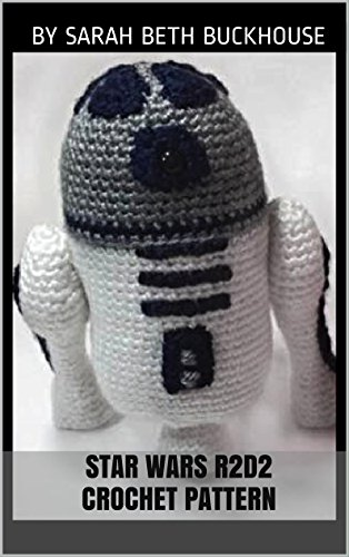 Star Wars R2D2 Crochet Pattern: A stitch by stitch guide with pictures and easy to follow instructions