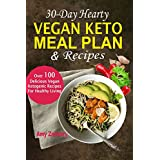 30-Tage Hearty Vegan Keto Meal Plan & Recipes: Over 100 Delicious Vegan Ketogenic Recipes For Healthy Living
