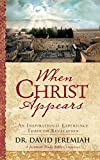 WHEN CHRIST APPEARS: An Inspirational Experience Through Revelation