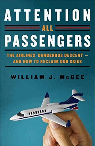 attention-all-passengers-the-airlines-dangerous-descent-and-how-to-reclaim-our-skies-by-mcgee-willia