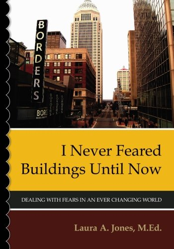 Download I Never Feared Buildings Until Now: Dealing with Fears in an Ever Changing World pdf