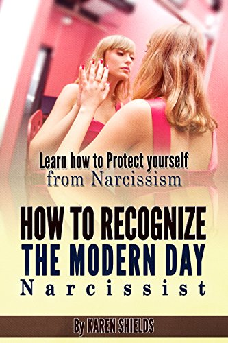 Narcissist: How to Recognize the Modern Day Narcissist. Learn how to protect yourself from Narcissism by [Shields,Karen]