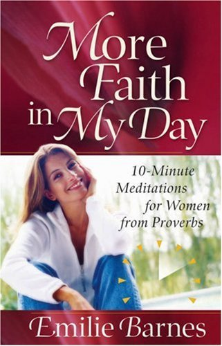 More Faith in My Day: 10-Minute Meditations for Women from Proverbs (Barnes, Emilie)
