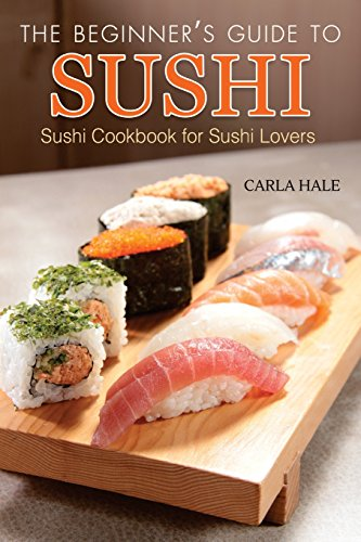 The Beginner's Guide to Sushi: Sushi Cookbook for Sushi Lovers